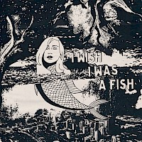 "album artwork ""I Wish I Was A Fish"""